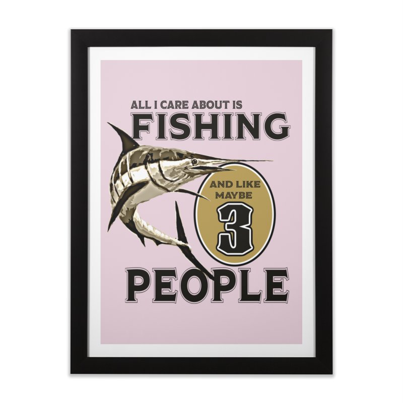 are About is FISHING Home Framed Fine Art Print by psweetsdesign's Artist Shop