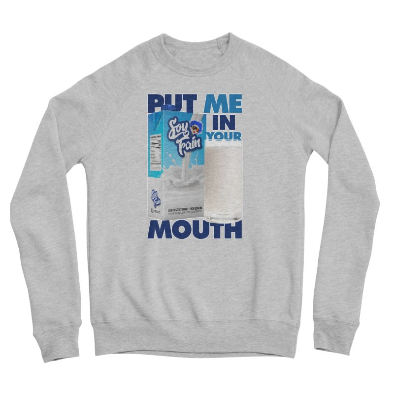 Soy Fain - Put Me in Your Mouth Men's Sponge Fleece Sweatshirt by Poisoning the Well Swag Shop