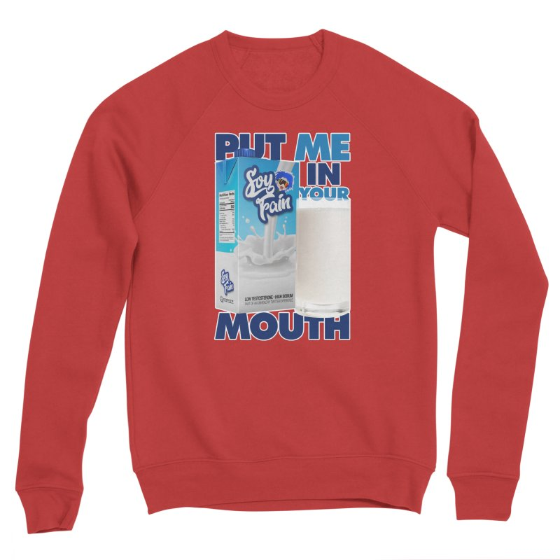 Soy Fain - Put Me in Your Mouth Women's Sponge Fleece Sweatshirt by Poisoning the Well Swag Shop
