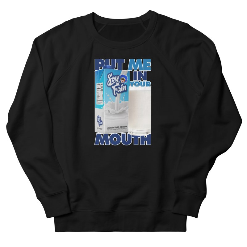 Soy Fain - Put Me in Your Mouth Men's French Terry Sweatshirt by Poisoning the Well Swag Shop