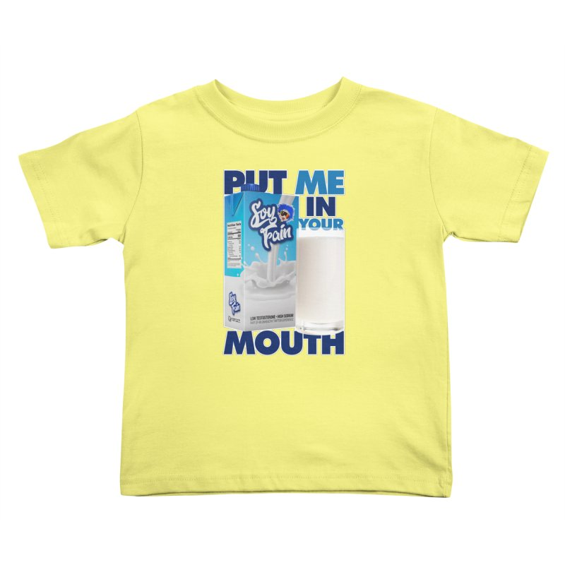Soy Fain - Put Me in Your Mouth Kids Toddler T-Shirt by Poisoning the Well Swag Shop