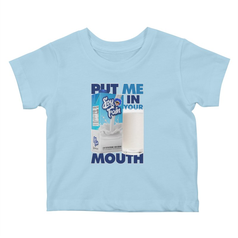 Soy Fain - Put Me in Your Mouth Kids Baby T-Shirt by Poisoning the Well Swag Shop