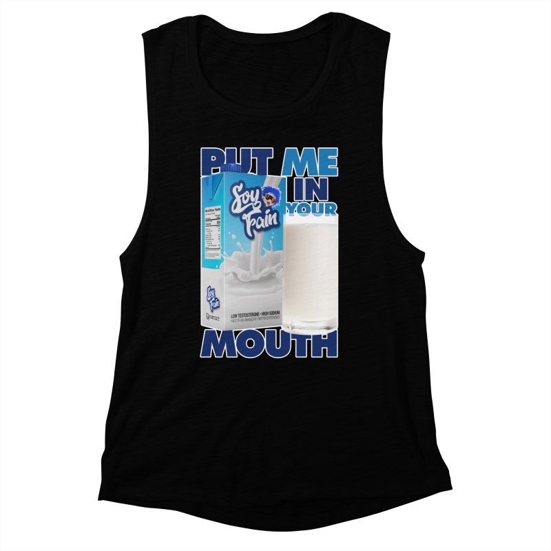 Soy Fain - Put Me in Your Mouth Women's Muscle Tank by Poisoning the Well Swag Shop