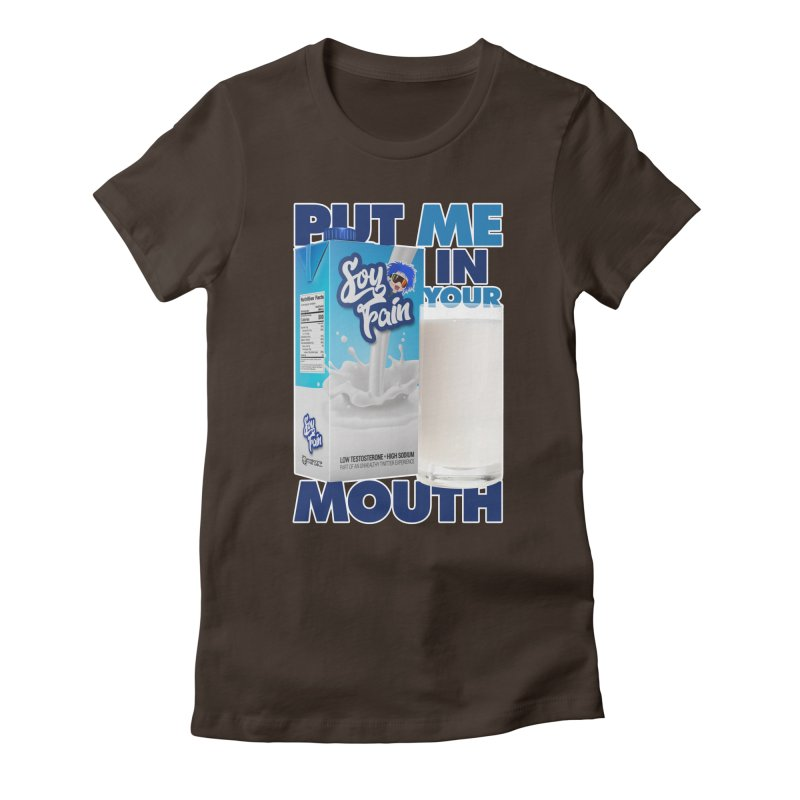 Soy Fain - Put Me in Your Mouth Women's Fitted T-Shirt by Poisoning the Well Swag Shop