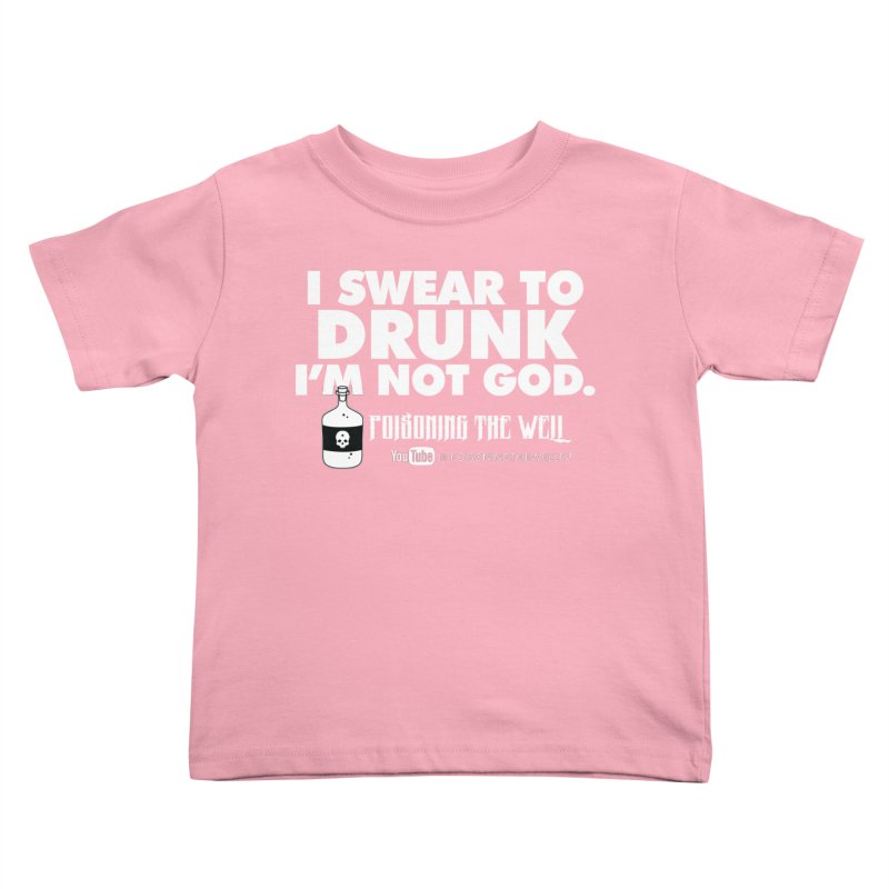 I Swear to Drunk I'm Not God Kids Toddler T-Shirt by Poisoning the Well Swag Shop