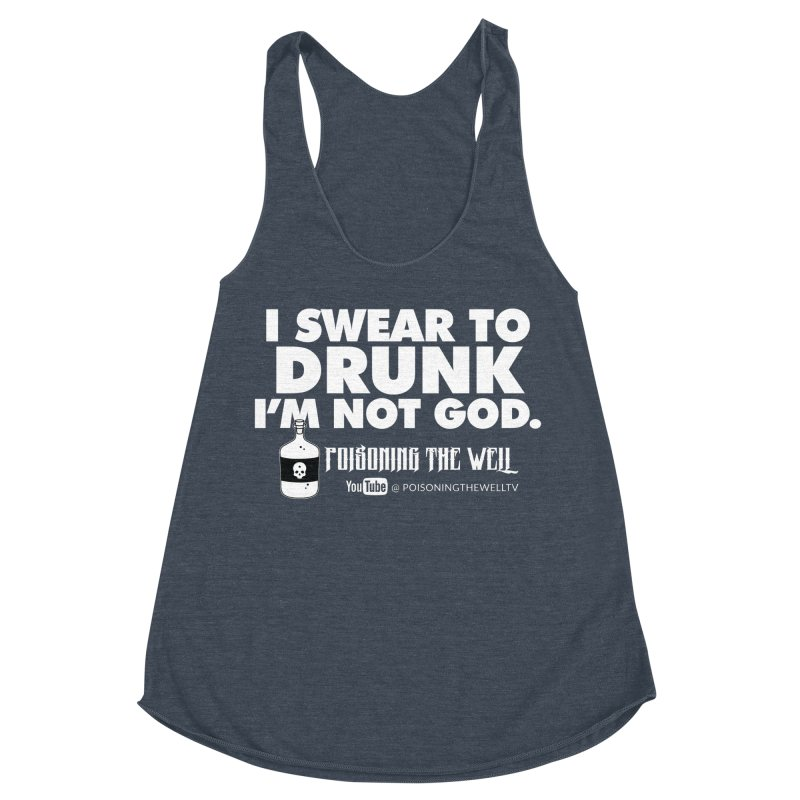 I Swear to Drunk I'm Not God Women's Racerback Triblend Tank by Poisoning the Well Swag Shop