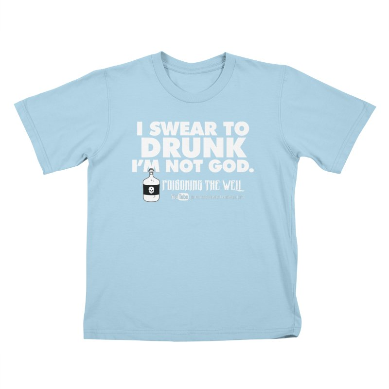 I Swear to Drunk I'm Not God Kids T-Shirt by Poisoning the Well Swag Shop