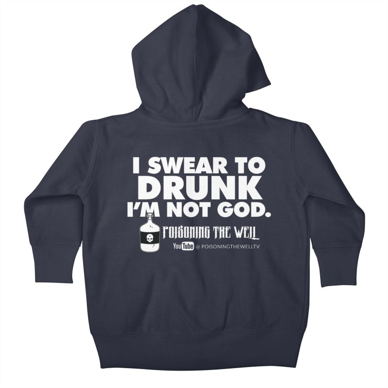 I Swear to Drunk I'm Not God Kids Baby Zip-Up Hoody by Poisoning the Well Swag Shop