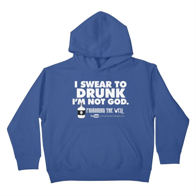 I Swear to Drunk I'm Not God Kids Pullover Hoody by Poisoning the Well Swag Shop