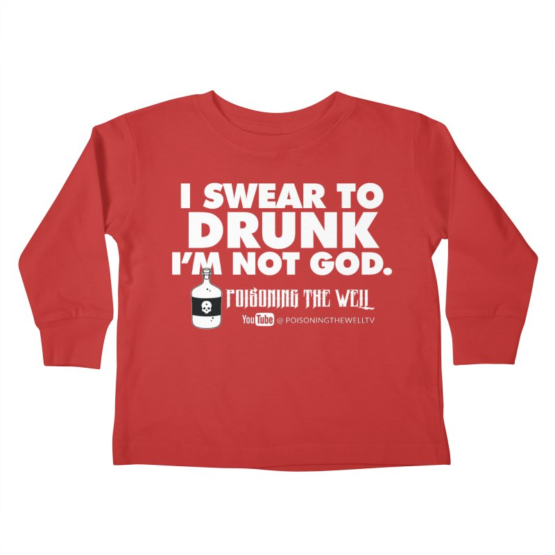 I Swear to Drunk I'm Not God Kids Toddler Longsleeve T-Shirt by Poisoning the Well Swag Shop