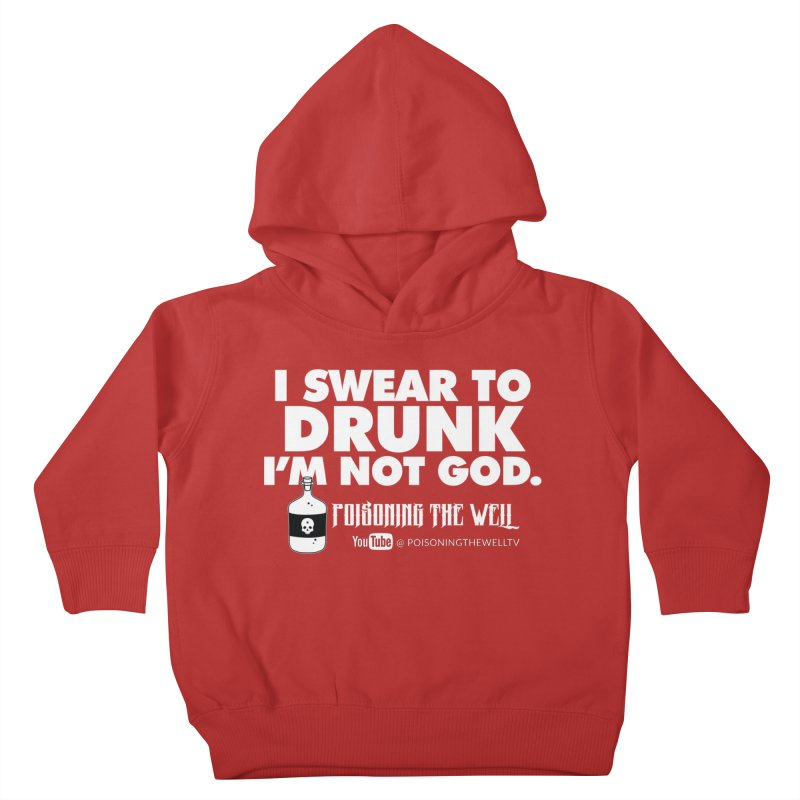 I Swear to Drunk I'm Not God Kids Toddler Pullover Hoody by Poisoning the Well Swag Shop