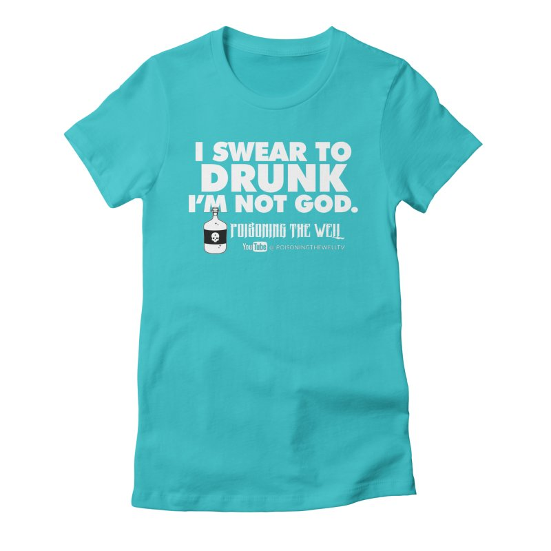 I Swear to Drunk I'm Not God Women's Fitted T-Shirt by Poisoning the Well Swag Shop