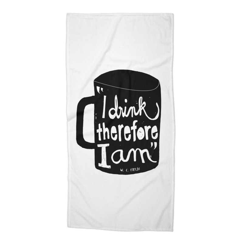 I drink, therefore I am Accessories Beach Towel by puchulies's Artist Shop