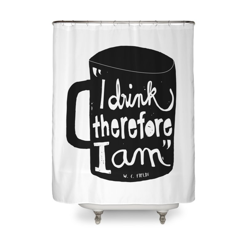 I drink, therefore I am Home Shower Curtain by puchulies's Artist Shop
