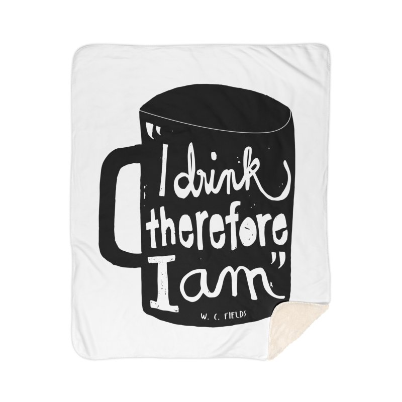 I drink, therefore I am Home Sherpa Blanket Blanket by puchulies's Artist Shop