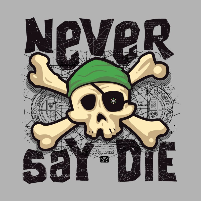 Never Say Die None  by pufahl's Artist Shop