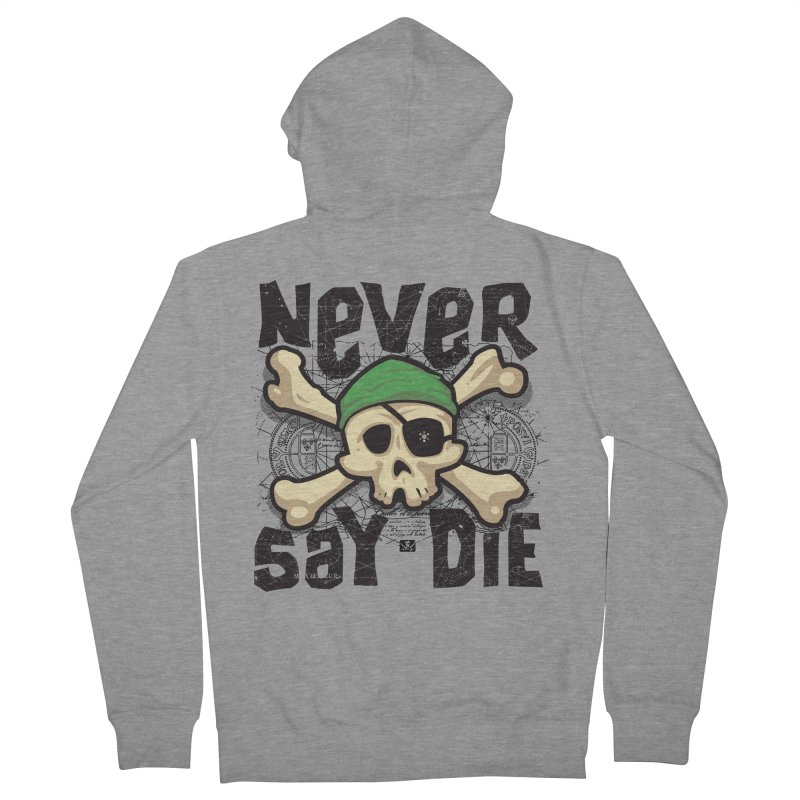Never Say Die Women's Zip-Up Hoody by pufahl's Artist Shop