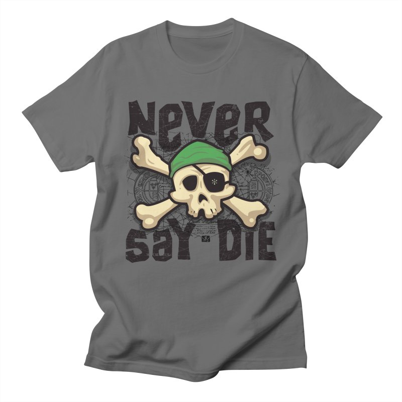 Never Say Die Men's T-shirt by pufahl's Artist Shop