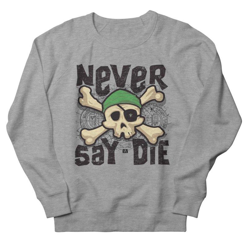 Never Say Die Women's Sweatshirt by pufahl's Artist Shop
