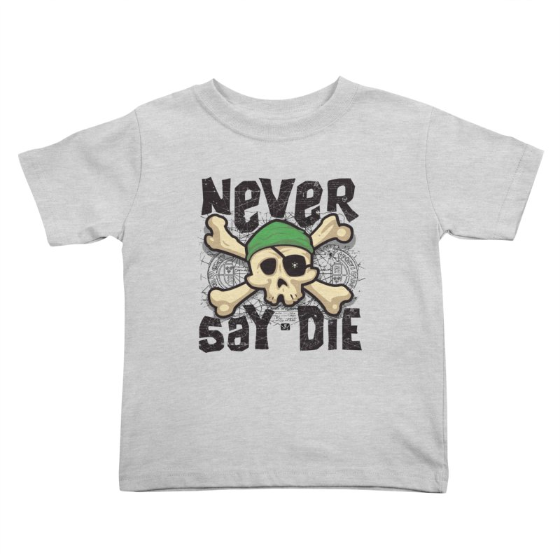 Never Say Die Kids Toddler T-Shirt by pufahl's Artist Shop