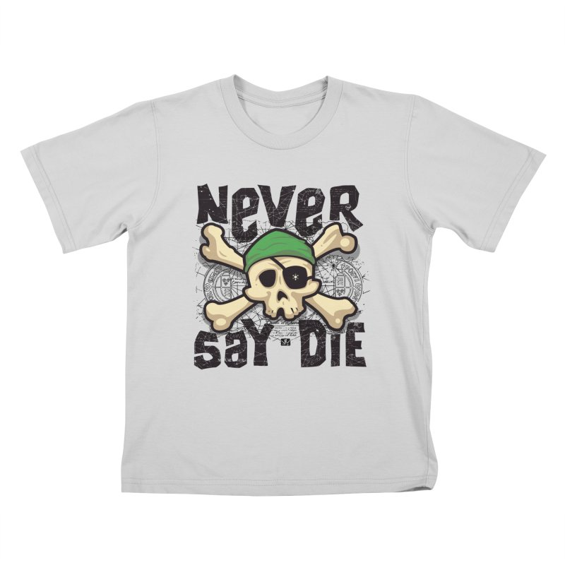 Never Say Die Kids T-Shirt by pufahl's Artist Shop