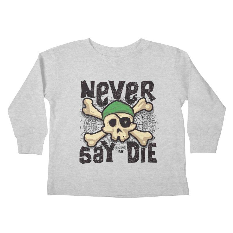Never Say Die Kids Toddler Longsleeve T-Shirt by pufahl's Artist Shop