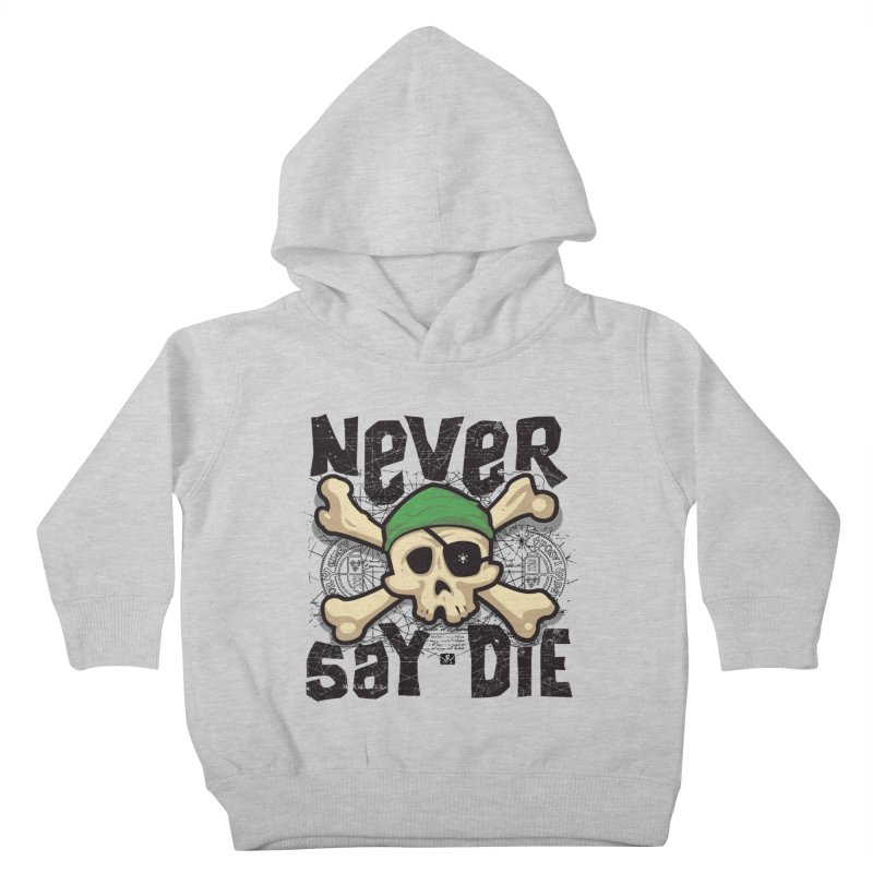 Never Say Die Kids Toddler Pullover Hoody by pufahl's Artist Shop
