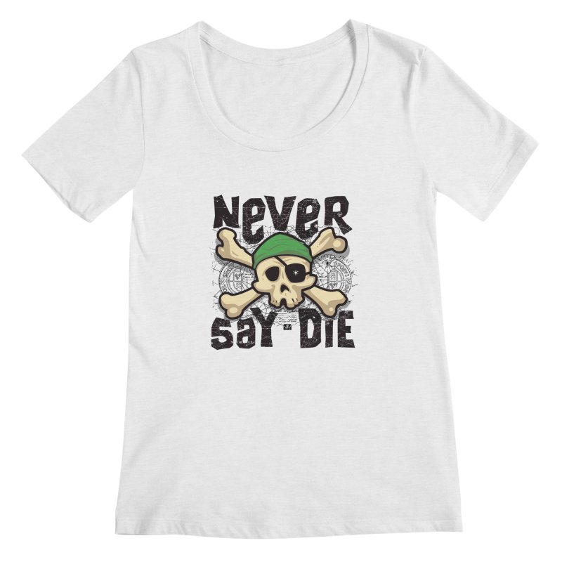 Never Say Die Women's Scoopneck by pufahl's Artist Shop