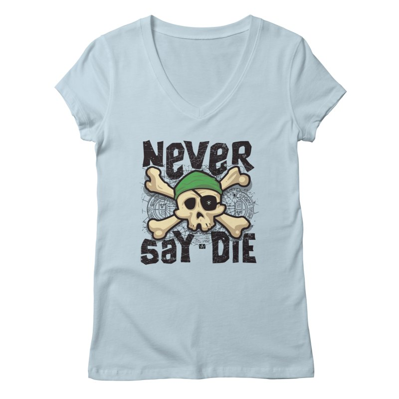 Never Say Die Women's V-Neck by pufahl's Artist Shop