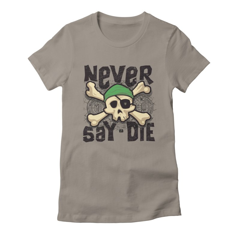 Never Say Die Women's Fitted T-Shirt by pufahl's Artist Shop