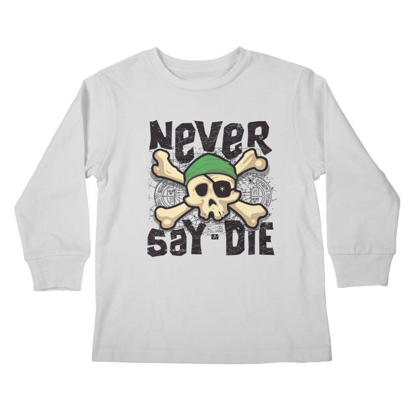 Never Say Die Kids Longsleeve T-Shirt by pufahl's Artist Shop