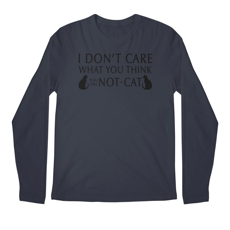 I don't care!  You are not a cat. Men's Longsleeve T-Shirt by puffinspictures's Artist Shop