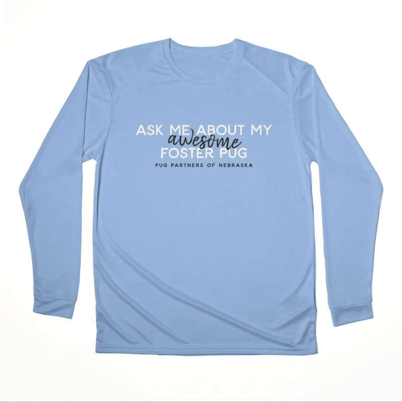 Ask me about my AWESOME foster pug Men's Longsleeve T-Shirt by Pug Partners of Nebraska