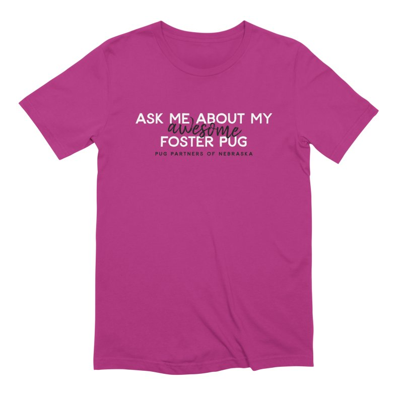 Ask me about my AWESOME foster pug Men's Extra Soft T-Shirt by Pug Partners of Nebraska