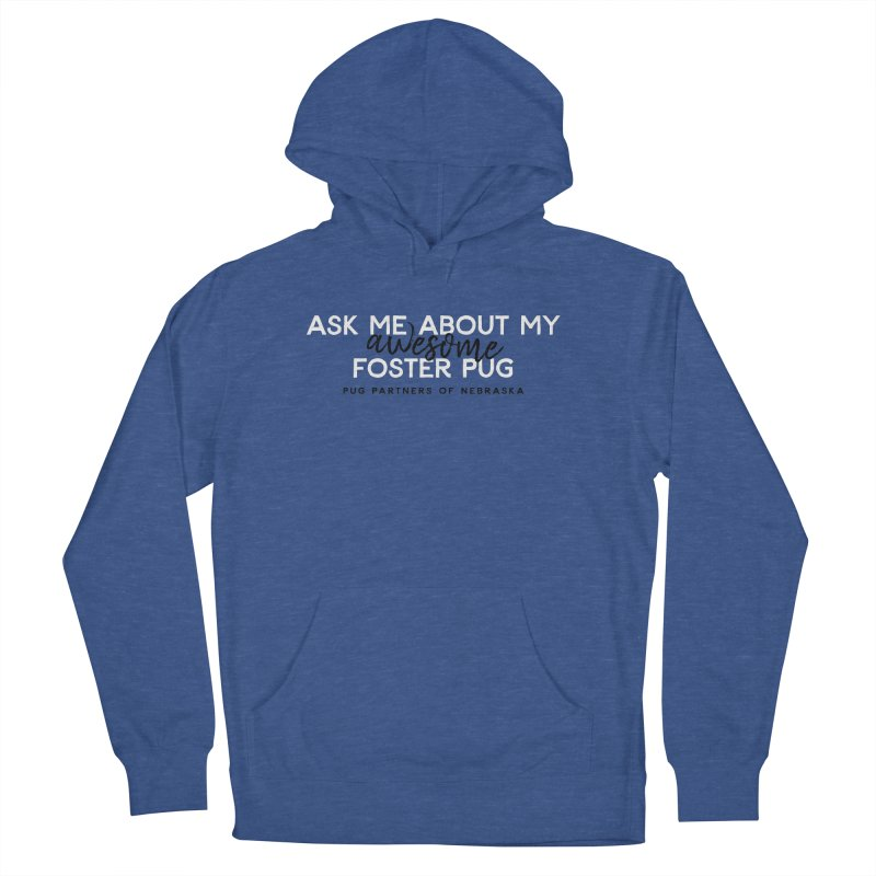 Ask me about my AWESOME foster pug Women's Pullover Hoody by Pug Partners of Nebraska