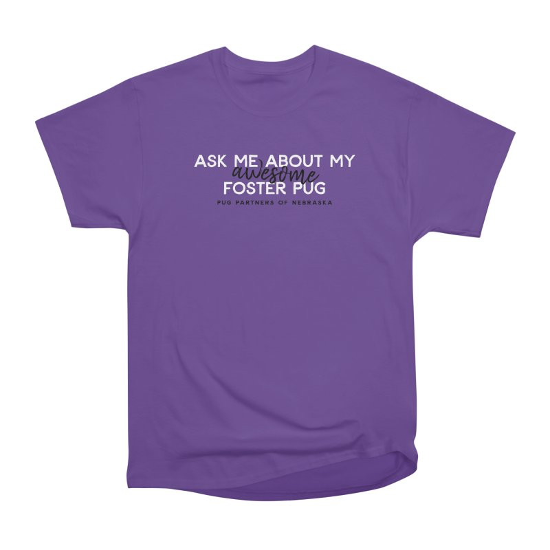 Ask me about my AWESOME foster pug Women's Heavyweight Unisex T-Shirt by Pug Partners of Nebraska