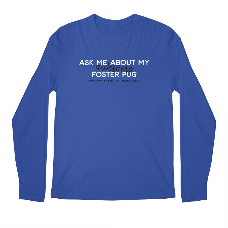 Ask me about my AWESOME foster pug Men's Regular Longsleeve T-Shirt by Pug Partners of Nebraska