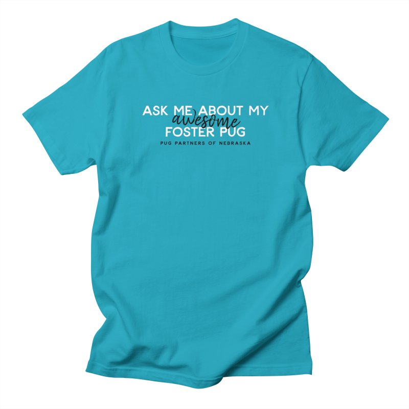 Ask me about my AWESOME foster pug Women's T-Shirt by Pug Partners of Nebraska