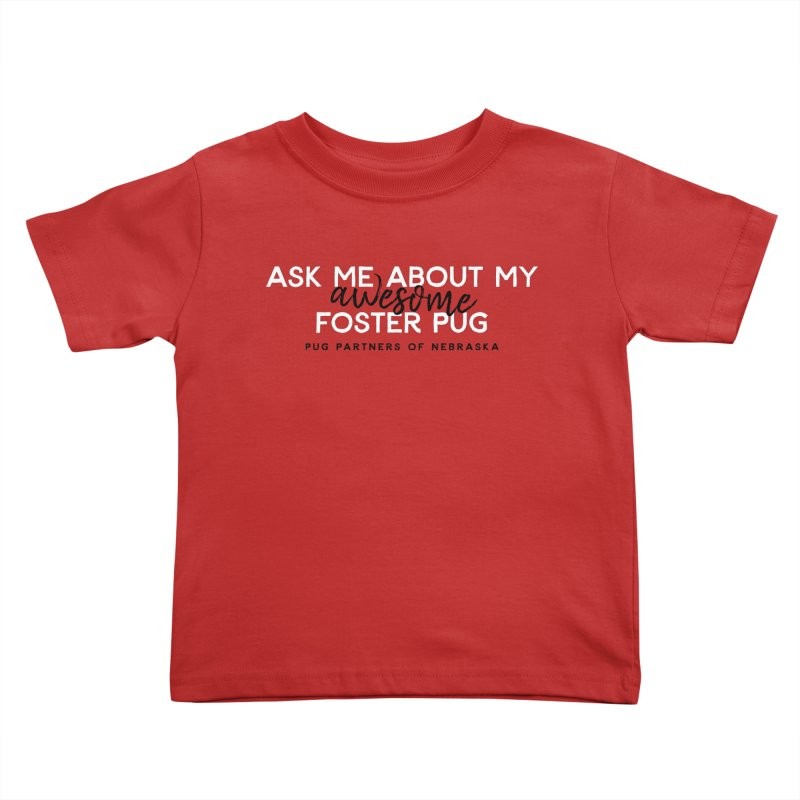 Ask me about my AWESOME foster pug Kids Toddler T-Shirt by Pug Partners of Nebraska