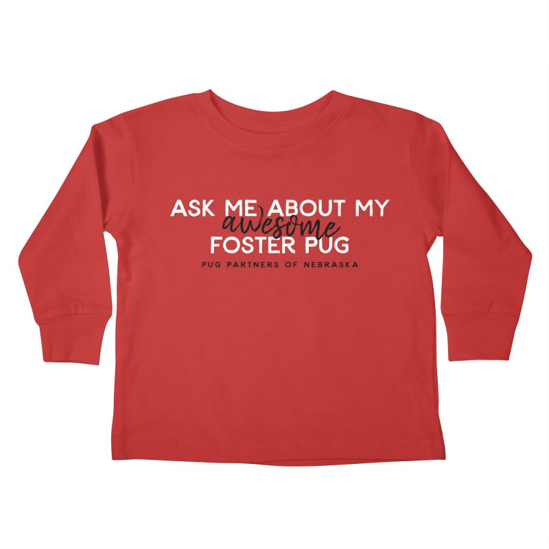 Ask me about my AWESOME foster pug Kids Toddler Longsleeve T-Shirt by Pug Partners of Nebraska