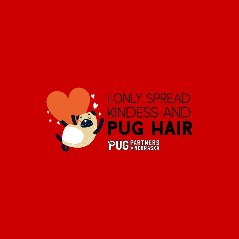 Only Spread Kindness & Pug Hair Accessories Face Mask by Pug Partners of Nebraska