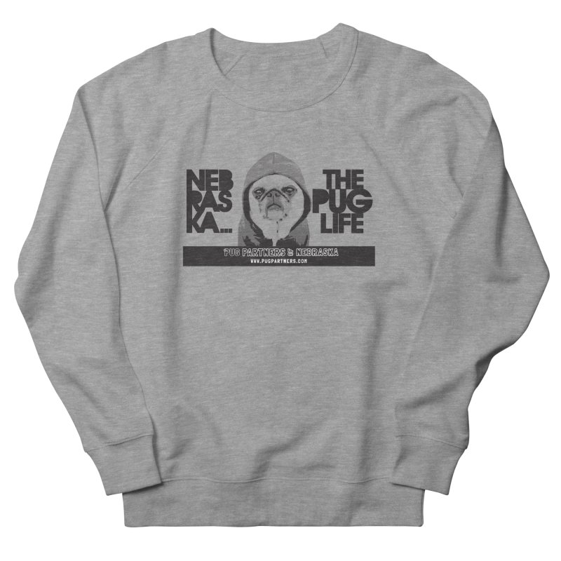 The Pug Life Women's French Terry Sweatshirt by Pug Partners of Nebraska
