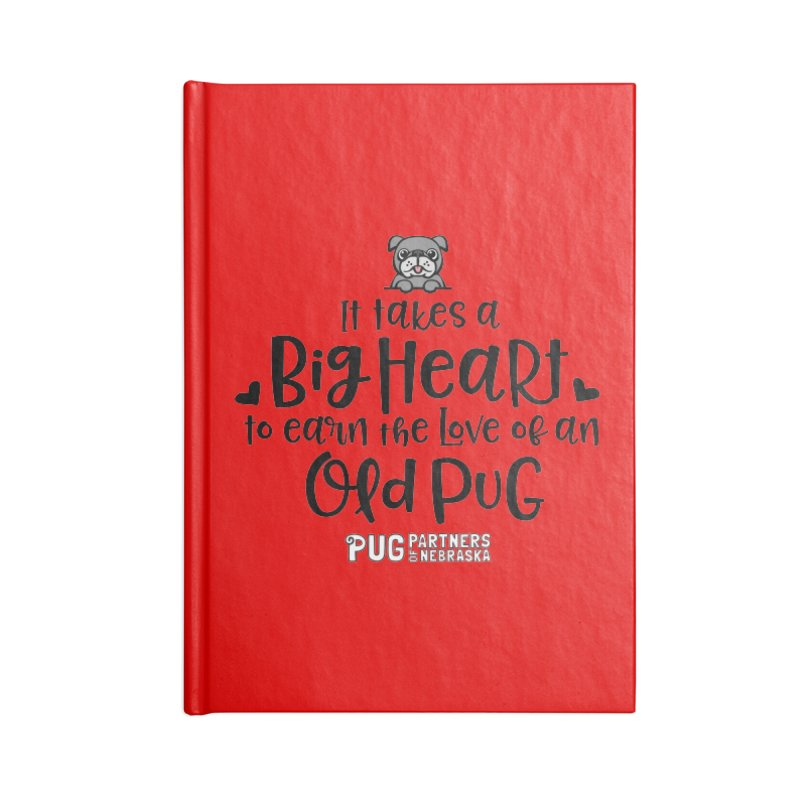 Big Heart for an Old Pug Accessories Lined Journal Notebook by Pug Partners of Nebraska