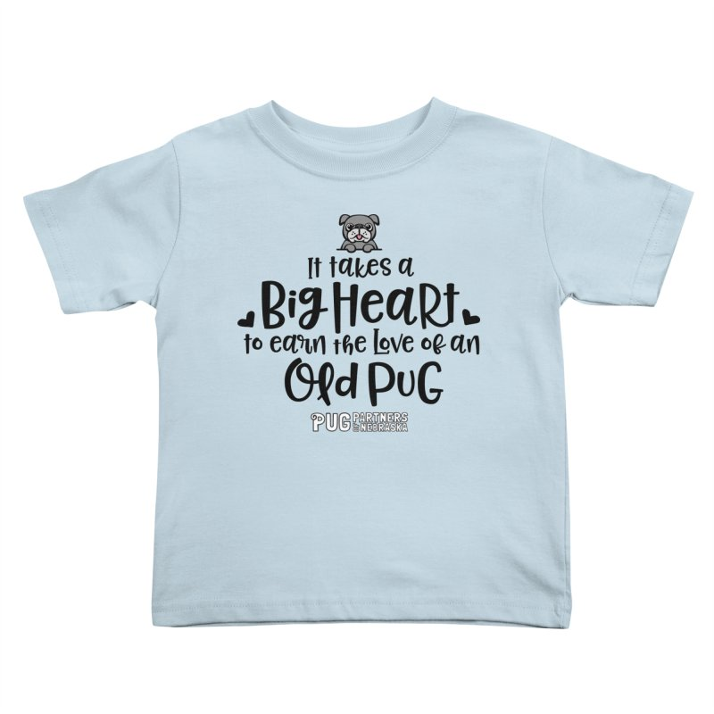 Big Heart for an Old Pug Kids Toddler T-Shirt by Pug Partners of Nebraska