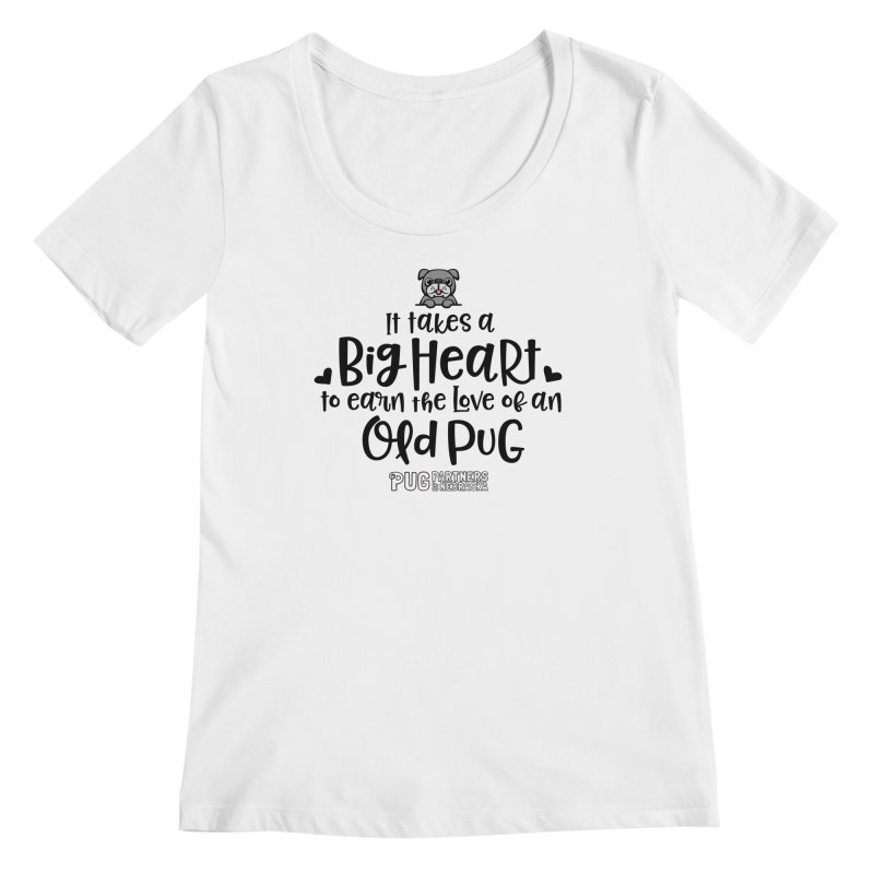 Big Heart for an Old Pug Women's Regular Scoop Neck by Pug Partners of Nebraska