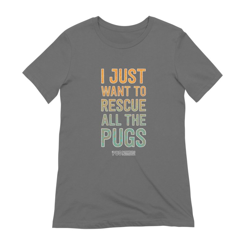 I Just Want to Rescue All the Pugs - Color Women's T-Shirt by Pug Partners of Nebraska