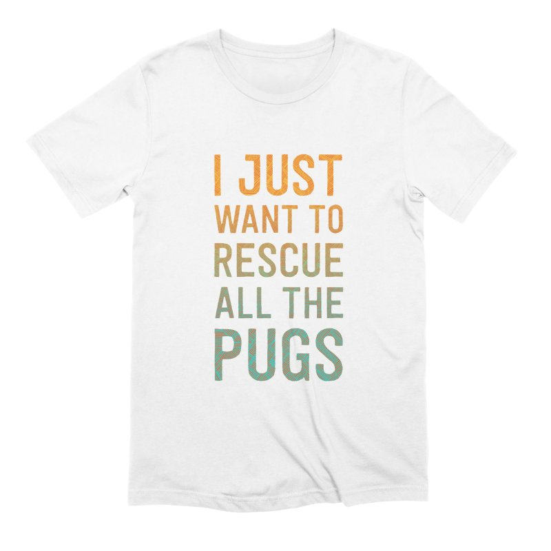 I Just Want to Rescue All the Pugs - Color Men's Extra Soft T-Shirt by Pug Partners of Nebraska
