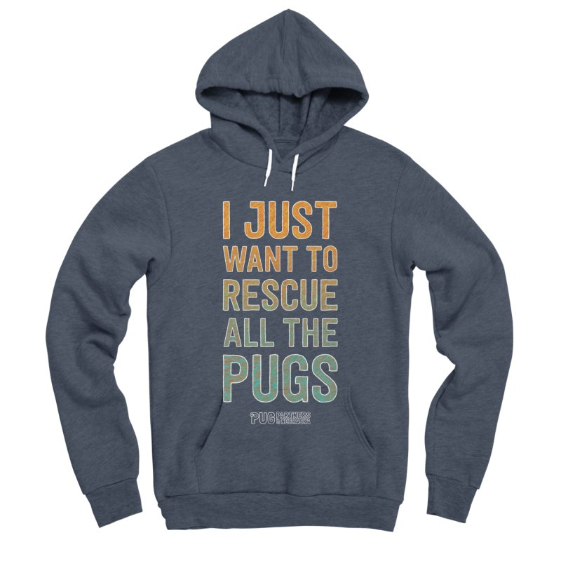 I Just Want to Rescue All the Pugs - Color Women's Sponge Fleece Pullover Hoody by Pug Partners of Nebraska