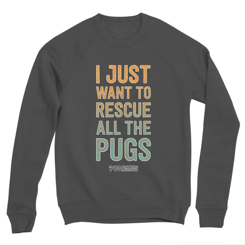 I Just Want to Rescue All the Pugs - Color Women's Sponge Fleece Sweatshirt by Pug Partners of Nebraska