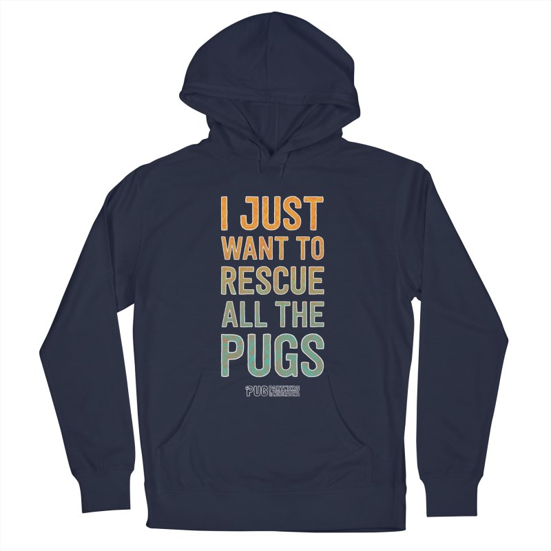 I Just Want to Rescue All the Pugs - Color Men's Pullover Hoody by Pug Partners of Nebraska